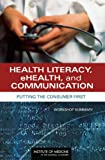 img - for Health Literacy, eHealth, and Communication: Putting the Consumer First: Workshop Summary book / textbook / text book