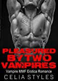 Pleasured by Two Vampires: MMF Vampire Erotica (Vampire Romance, MMF Erotica, Bisexual Romance, Menage Romance, Threesome, New Adult, Gay Erotica Book 1)