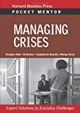Managing Crises: Expert Solutions to Everyday Challenges (Pocket Mentor)