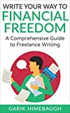 img - for Write Your Way to Financial Freedom: A Comprehensive Guide to Freelance Writing (Become a Freelance Writer Series) book / textbook / text book