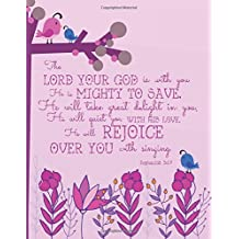 The Lord your God is with you He is mighty to save. He will take great delight in you. He will quiet you with his love. He will Rejoice over you with ... Bible Study Journal Gift Series) (Volume 6)