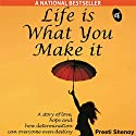 Life Is What You Make It: A story of love, hope and how determination can overcome even destiny Audiobook by Preeti Shenoy Narrated by Smita Singh