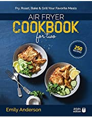 Air Fryer Cookbook for Two: 250 Quick & Easy, Perfectly Portioned Recipes | Fry, Roast, Bake & Grill Your Favourite Meals