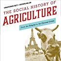 The Social History of Agriculture: From the Origins to the Current Crisis Audiobook by Christopher Isett, Stephen Miller Narrated by Ronald Bruce Meyer