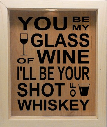 Wooden Shadow Box Wine Cork/Bottle Cap Holder 9x11 - You Be My Glass of Wine I'll Be Your Shot Of Whiskey (Willow (Black Bottle Whisky)