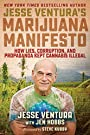 Jesse Ventura's Marijuana Manifesto: How Lies, Corruption, and Propaganda Kept Cannabis Illegal