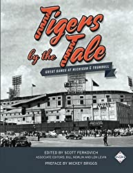 Tigers by the Tale: Great Games at Michigan and Trumbull (SABR Digital Library) (Volume 38)