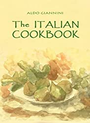 THE ITALIAN COOKBOOK: easy to follow recipes of the most popular Italian dishes