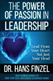 The Power of Passion in Leadership: Lead With Your Heart, Not Just Your Head