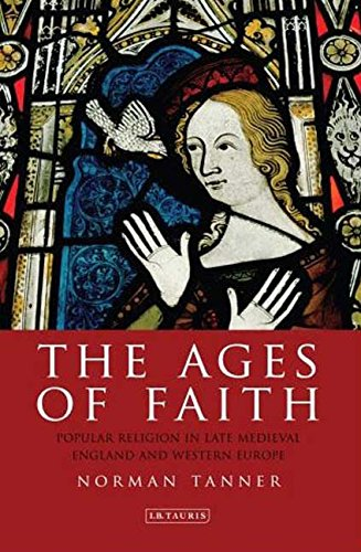 Download The Ages of Faith: Popular Religion in Late Medieval England and Western Europe (International Library of Historical Studies) pdf