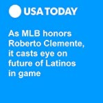 As MLB honors Roberto Clemente, it casts eye on future of Latinos in game | Jorge L. Ortiz