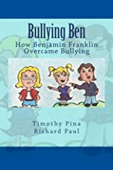 Bullying Ben: How Benjamin Franklin Overcame Bullying Paperback