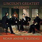Lincoln's Greatest Journey: Sixteen Days That Changed a Presidency, March 24-April 8, 1865 | Noah Andre Trudeau