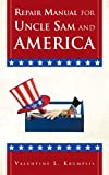 Repair Manual for Uncle Sam and Americ, Valentine L. Krumplis, 1466929324