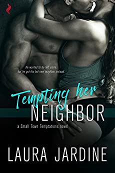 Tempting Her Neighbor (Small Town Temptations) by [Jardine, Laura]