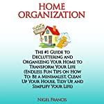 Home Organization: The #1 Guide to Decluttering and Organizing Your Home to Transform Your Life | Nigel Francis
