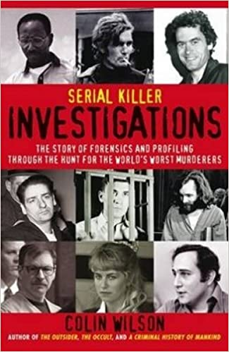 Serial Killer Investigations The Story Of Forensics And Profiling Through The Hunt For The World S Worst Murderers 9781862548114 Amazon Com Books