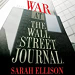 War at the Wall Street Journal: Inside the Struggle to Control an American Business Empire | Sarah Ellison