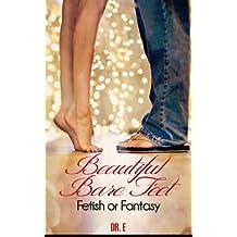 Beautiful Bare Feet - Fetish or Fantasy