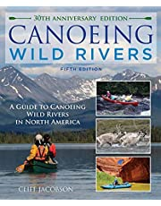 Canoeing Wild Rivers: The 30th Anniversary Guide to Expedition Canoeing in North America