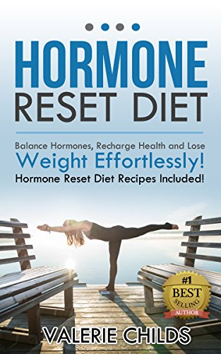 Hormone Diet: The Hormone Reset Diet, Balance Hormones, Recharging Health and Losing Weight Effortlessly! BONUS Hormone Reset Diet Recipes! (adrenal fatigue diet, adrenal fatigue, (Hormone Diet Balance)