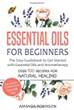 Essential Oils for Beginners: The Easy Guidebook to Get Started with Essential Oils and Aromatherapy