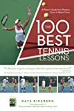 The 100 Best Tennis Lessons: A Player's Guide from Practice Court to Match Court