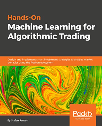 Hands-On Machine Learning for Algorithmic Trading: Design and implement smart investment strategies to analyze market behavior using the Python ecosystem (English Edition)