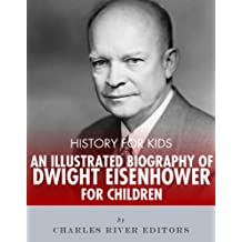 History for Kids: An Illustrated Biography of Dwight D. Eisenhower for Children