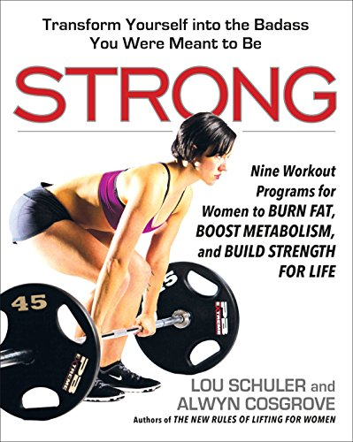 Strong: Nine Workout Programs for Women to Burn Fat, Boost Metabolism, and Build Strength for Life (Best Weight Lifting Program For Fat Loss)