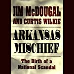 Arkansas Mischief: The Birth of a National Scandal | Jim McDougal,Curtis Wilkie