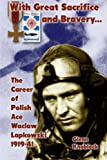 img - for  With Great Sacrifice and Bravery : The Career of Polish Ace Waclaw Lapkowski 1939-41 book / textbook / text book