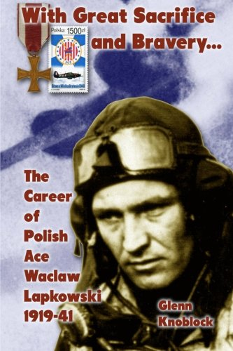 "Books : ""With Great Sacrifice and Bravery"": The Career of Polish Ace Waclaw Lapkowski 1939-41"