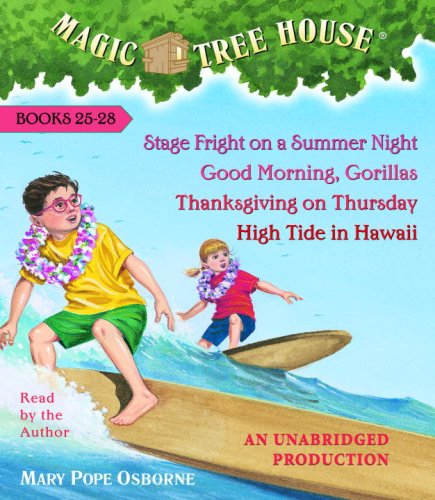 Magic Tree House Collection: Books 25-28: #25 Stage Fright on a Summer Night; #26 Good Morning, Gorillas; #27 Thanksgiving on Thursday; #28 High Tide in Hawaii (The Magic Tree House Audio)