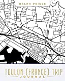 Toulon (France) Trip Journal: Lined Travel Journal/Diary/Notebook With Toulon (France) Map Cover Art