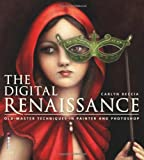 The Digital Renaissance: Old-Master Techniques in Painter and Photoshop