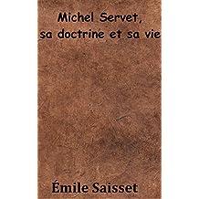 Michel Servet, sa doctrine et sa vie (French Edition)