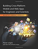 Building Cross-Platform Mobile and Web Apps for Engineers and Scientists: An Active Learning Approach Front Cover