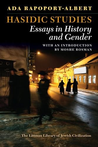 Hasidic Studies: Essays in History and Gender (The Littman Library of Jewish Civilization)