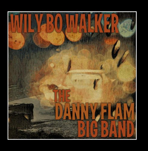 Price comparison product image Wily Bo Walker & the Danny Flam Big Band