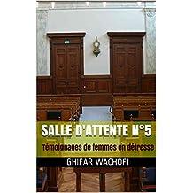 Salle d'attente N°5: Témoignages de femmes en détresse (French Edition)