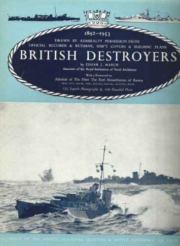 British Destroyers: A History of Development, 1892-1953; Drawn by Admiralty Permission From Official Records & Returns, Ships' Covers and Building Plans British Destroyer