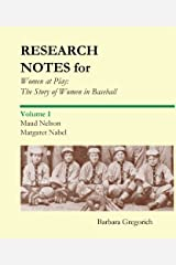 Research Notes for Women at Play: The Story of Women in Baseball: Maud Nelson, Margaret Nabel Kindle Edition