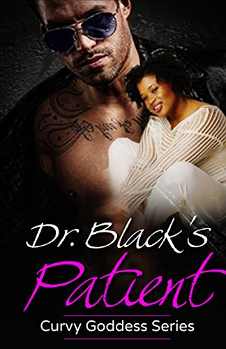 Dr. Black's Patient (Curvy Goddess Series Book 2) (Cast Of Walking Tall With The Rock)