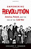 Empowering Revolution, Gregory F. Domber, 1469618516