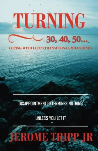 Turning 30, 40, 50...: Coping with life's transitional milestones pdf