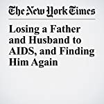 Losing a Father and Husband to AIDS, and Finding Him Again | Maggie Kneip