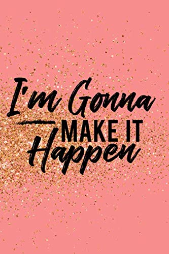 I'm Gonna Make It Happen: Blank Lined Notebook Journal Diary Composition Notepad 120 Pages 6x9 Paperback ( Female Girl Women Gift ) Pink