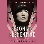 Becoming Clementine   Jennifer Niven