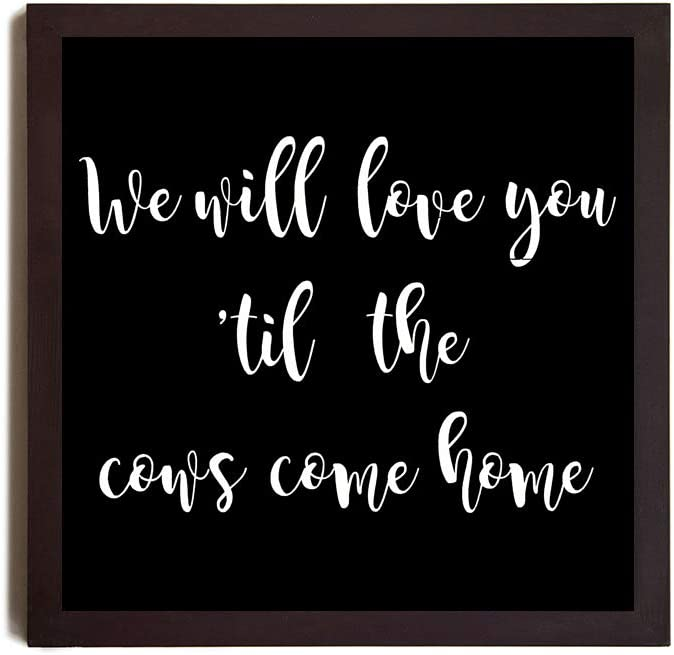 EricauBird Wood Sign,We Will Love You 'Til The Cows Come Home, Nursery Sign, Nursery Decor, Farm Nursery, Farm Theme, Gender Neutral Nursery, Baby Shower Decorative Home Wall Art 12x12